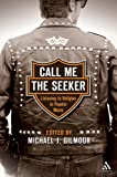 Call Me the Seeker : Listening to Religion in Popular Music, Gilmour, Michael J., 0826417140
