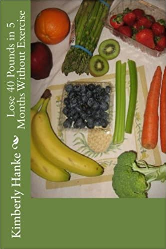 Lose 40 Pounds In 5 Months Without Exercise Hanke Kimberly E 9781981493807 Books Amazon Ca