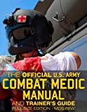 The Official US Army Combat Medic Manual & Trainer's Guide - Full Size Edition: Complete & Unabridged - 500+ pages - Giant 8.5'' x 11'' Size - MOS 68W ... STP 8-68W13-SM-TG (Carlile Military Library)