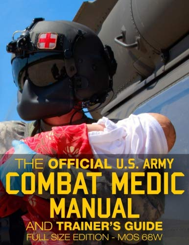 The Official US Army Combat Medic Manual & Trainer's Guide - Full Size Edition: Complete & Unabridged - 500+ pages - Giant 8.5'' x 11'' Size - MOS 68W ... STP 8-68W13-SM-TG (Carlile Military Library) by CreateSpace Independent Publishing Platform