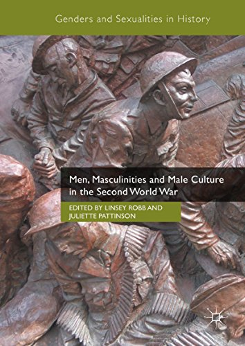 Men, Masculinities and Male Culture in the Second World War (Genders and Sexualities in - Linsey World