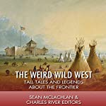 The Weird Wild West: Tall Tales and Legends About the Frontier | Sean McLachlan,Charles River Editors