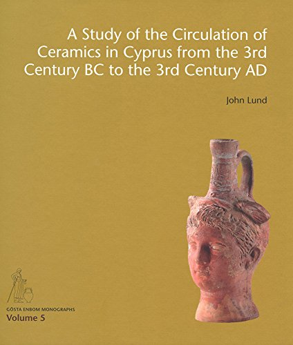 A Study of the Circulation of Ceramics in Cyprus from the 3rd Century BC to the 3rd Century (Gosta Enbom Monographs)