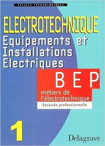 En ligne téléchargement Espaces technologiques : Electrotechnique : Equipements et Installations électriques, tome 1 : BEP Métiers de l'électrotechnique, 2nde professionnelle epub pdf