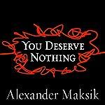 You Deserve Nothing | Alexander Maksik