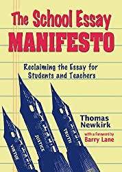 The School Essay Manifesto: Reclaiming the Essay for Students And Teachers