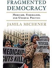 Fragmented Democracy: Medicaid, Federalism, and Unequal Politics