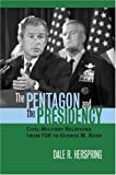 Book cover for The Pentagon and the Presidency: Civil-Military Relations from FDR to George W. Bush