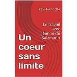 Un coeur sans limite: Le travail avec Jeanne de Salzmann (French Edition)