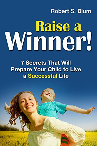 Raise A Winner!: 7 Secrets That Will Prepare Your Child to Live a Successful Life cover