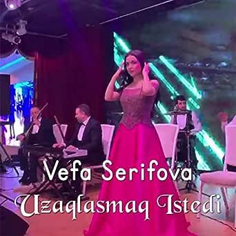 Uzaqlasmaq Istedim By Vefa Serifova On Amazon Music Amazon Com