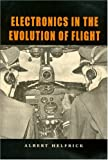 Electronics in the Evolution of Flight, Albert Helfrick, 1585444138