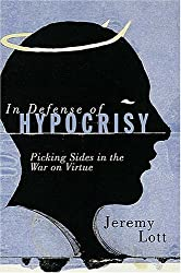 In Defense of Hypocrisy: Picking Sides in the War on Virtue