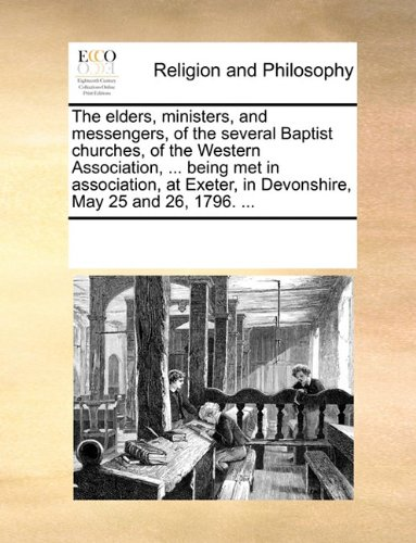 The elders, ministers, and messengers, of the several Baptist churches, of the Western Association, ... being met in association, at Exeter, in Devonshire, May 25 and 26, 1796. ... pdf