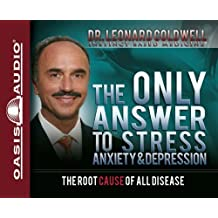 The Only Answer to Stress, Anxiety and Depression by Coldwell, Dr. Leonard Unabridged edition [audiocd(2011)]