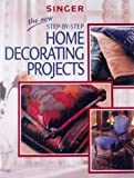 The New Step-by-Step Home Decorating Projects, Creative Publishing International, 0865731799