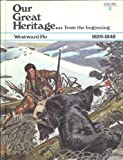 img - for Our Great Heritage---from the Beginning; Westward Ho 1829-1848 (Our Great Heritage--from the beginning, 5) book / textbook / text book