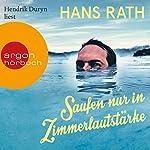 Saufen nur in Zimmerlautstärke | Hans Rath