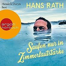 Saufen nur in Zimmerlautstärke Hörbuch von Hans Rath Gesprochen von: Hendrik Duryn