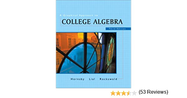 A graphical approach to college algebra 3rd edition john a graphical approach to college algebra 3rd edition john hornsby margaret l lial gary k rockswold 9780201735093 amazon books fandeluxe Gallery