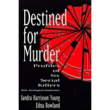 Destined for Murder: Profiles of Six Serial Killers with Astrological Commentary