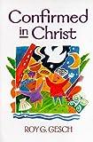 Confirmed in Christ, Roy G. Gesch, 0570049628