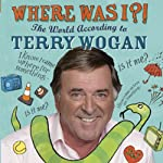 Where Was I?!: The World According to Wogan | Terry Wogan