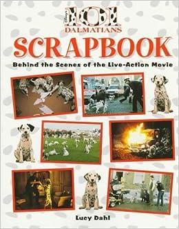 101 Dalmatians Scrapbook: Behind the Scenes of the Live