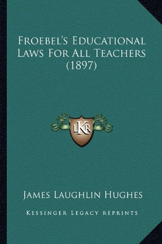 Read Online Froebel's Educational Laws For All Teachers (1897) pdf