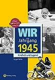 Wir vom Jahrgang 1945 - Kindheit und Jugend (Jahrgangsbände)