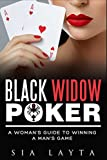 BLACK WIDOW Poker: A Woman's Guide To Winning a Man's Game