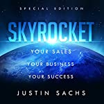 Skyrocket: Your Sales, Your Business, Your Success | Justin Sachs