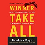 Winner Take All: China's Race for Resources and What It Means for the World | Dambisa Moyo
