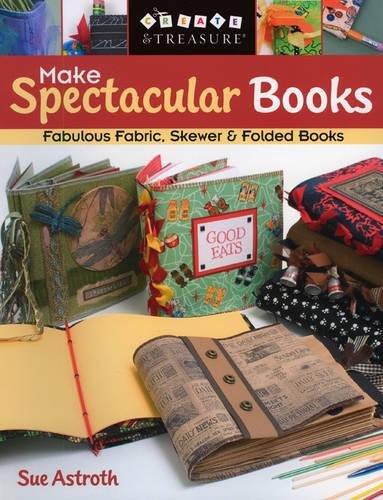 Make Spectacular Books - Print On Demand Edition (Create & Treasure (C&T Publishing))