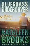 Bluegrass Undercover (Bluegrass Brothers Book 1)