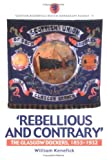 img - for Rebellious and Contrary: The Glasgow Dockers, 1853-1932 (Scottish Historical Review Monograph) by William Kenefick (2001-01-29) book / textbook / text book