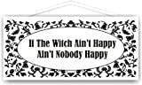 If the witch ain't happy ain't nobody happy