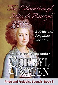 The Liberation of Miss de Bourgh: A Pride and Prejudice Variation (Pride and Prejudice Sequels Book 3) by [Bolen, Cheryl, a Lady]