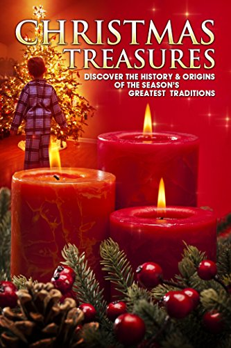 A Christmas to Treasure: Discover the History & Origins of the Season's Greatest Traditions (Tree Origins Christmas The Of)