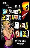Shimmy, Shimmy Die! Die!, Markley, Raymond, 1633180107