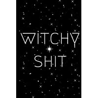 Witchy Shit: Dot Grid Bullet Journal for Witches, Shamans, Brujas, Magic Spells, Record Keeping, Spellbooks (Elixirs, Salves, Tinctures, Potions Conjuring Spell Recipe Book)