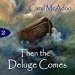 Then the Deluge Comes: The Generations, Volume 2 | Caryl McAdoo