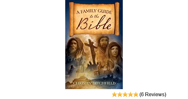 a family guide to the bible ditchfield christin