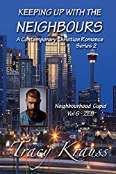 Neighbourhood Cupid - Volume 6 - ZEB: Keeping Up With the Neighbours - A Contemporary Christian Romance Series 2
