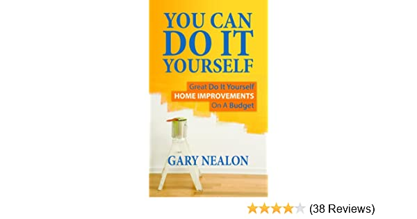 Amazon you can do it yourself great do it yourself home amazon you can do it yourself great do it yourself home improvements on a budget ebook gary nealon kindle store solutioingenieria Gallery