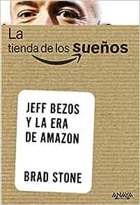 La tienda de los sue?os / The Everything Store: Jeff Bezos y la era de