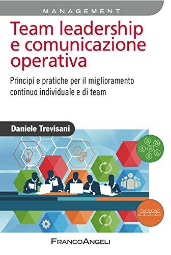 Team leadership e comunicazione operativa Principi e pratiche per il miglioramento continuo individuale e di t PDF