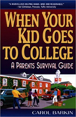 When Your Kid Goes To College A Parents Survival Guide Carol