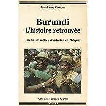 Burundi, Histoire Retrouvee: Vingt-cinq Ans de Metier d'Historien