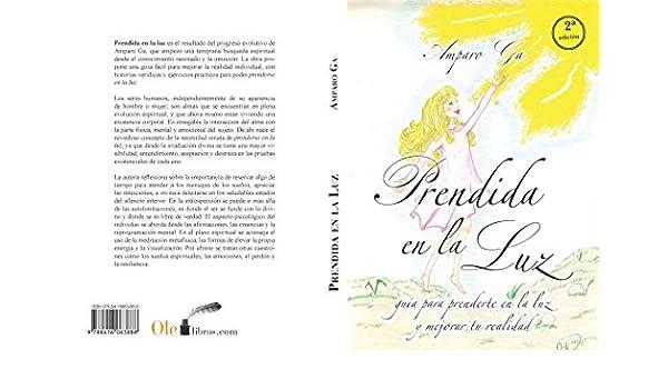 Amazon.com: PRENDIDA EN LA LUZ: GUÍA PARA PRENDERTE EN LA LUZ Y CAMBIAR TU REALIDAD (Spanish Edition) eBook: AMPARO GA: Kindle Store